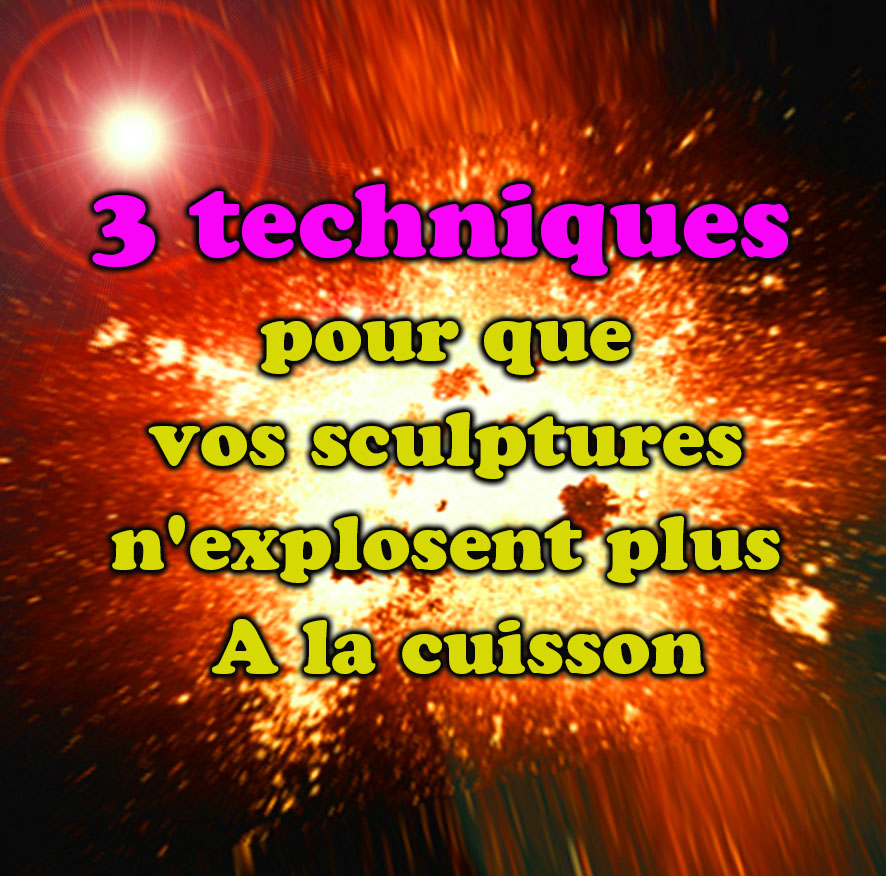 3 techniques pour que vos sculptures n'explosent plus à la cuisson